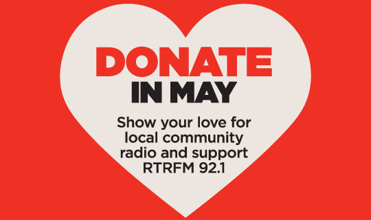Donate in May - Show your love for local community radio and support for RTRFM 92.1