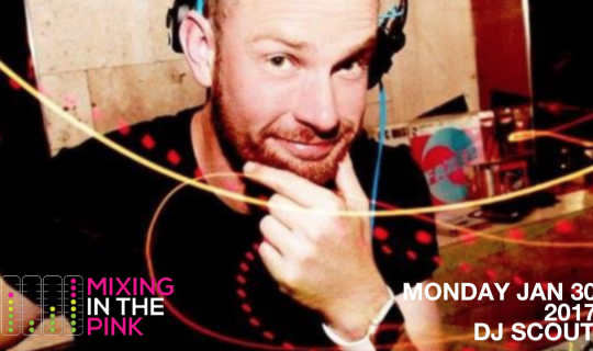 Mixing in the Pink: DJ Scout